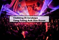 Clubbing Di Surabaya Yang Paling Asik Dan Keren